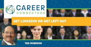 Get LinkedIn or Get Left Out - Ted Robison